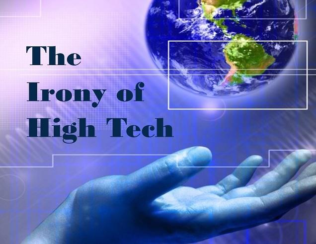 The Irony of High Tech