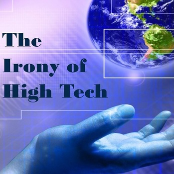 The Irony of High Tech